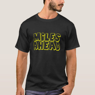 001 Miles Ahead T-Shirt