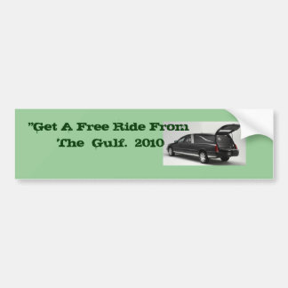 "007, ""Get A Free Ride From  The  Gulf.  2010 Bumper Sticker"