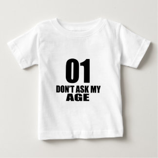 01 Do Not Ask My Age Birthday Designs Baby T-Shirt