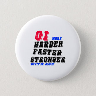 01 More Harder Faster Stronger With Age 2 Inch Round Button