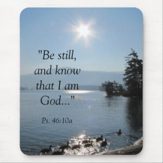 "027, ""Be still,and know that I am God..."", Ps. ... Mouse Pad"