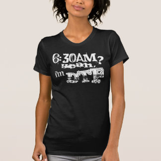 035. 6:30 am?  yeah, i'm DTF T-Shirt