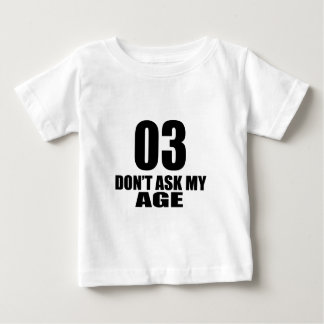 03 Do Not Ask My Age Birthday Designs Baby T-Shirt