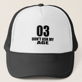 03 Do Not Ask My Age Birthday Designs Trucker Hat