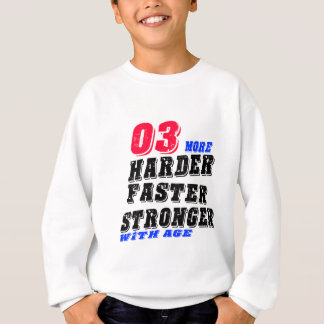 03 More Harder Faster Stronger With Age Sweatshirt