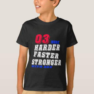 03 More Harder Faster Stronger With Age T-Shirt