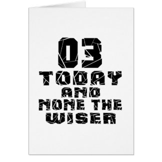 03 Today And None The Wiser Card