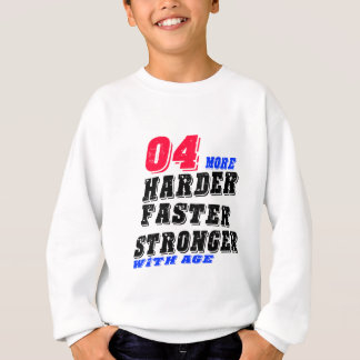 04 More Harder Faster Stronger With Age Sweatshirt