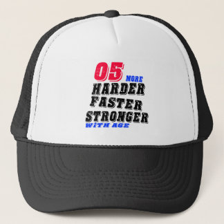05 More Harder Faster Stronger With Age Trucker Hat