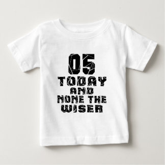 05 Today And None The Wiser Baby T-Shirt