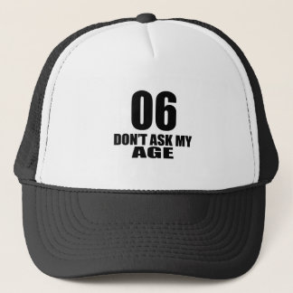 06 Do Not Ask My Age Birthday Designs Trucker Hat