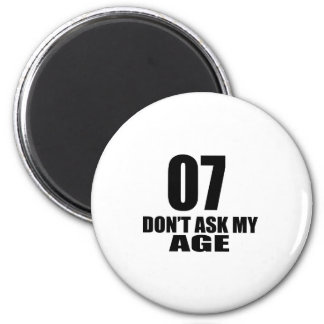 07 Do Not Ask My Age Birthday Designs Magnet