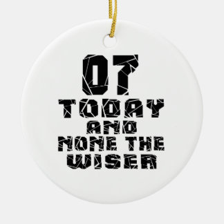 07 Today And None The Wiser Round Ceramic Ornament