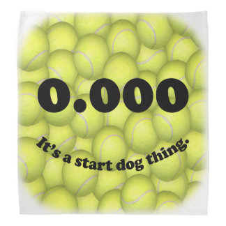 0.000, The perfect Start, It's A Start Dog Thing! Bandanna
