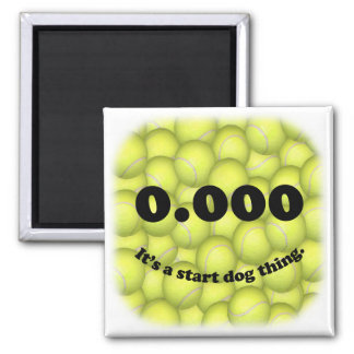 0.000, The perfect Start, It's A Start Dog Thing! Magnet