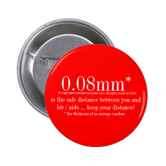 0.08mm* safe is the safe distance from hiv / aids 2 inch round button
