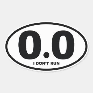 0.0 Miles I Don't Run Oval Sticker