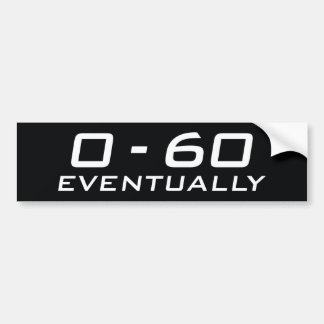 0-60 Eventually Bumper Sticker