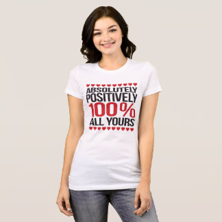 100% Absolutely All Yours Valentine T-shirt