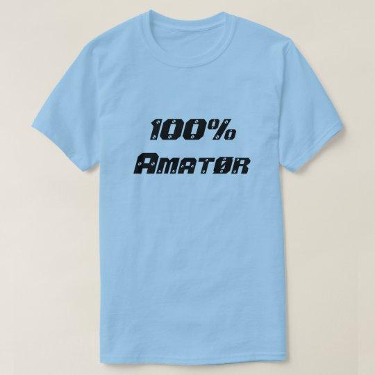 100% Amatør| 100% Amateur T-Shirt