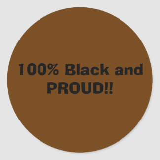 100% Black and PROUD!! Round Sticker