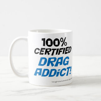 100% Certified drag addict mug. Coffee Mug