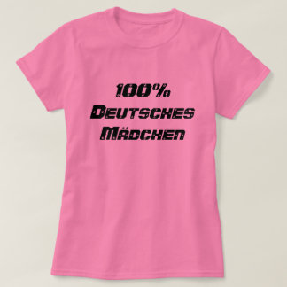 100% Deutsches  Mädchen| 100% German Girl T-Shirt