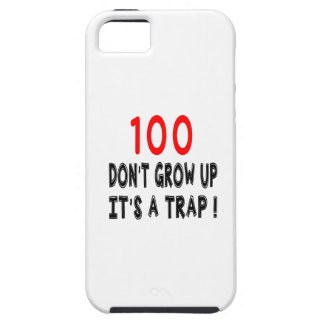 100 Don't Grow Up, It's A Trap Birthday Designs iPhone 5 Cases