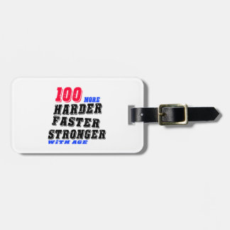 100 More Harder Faster Stronger With Age Luggage Tag
