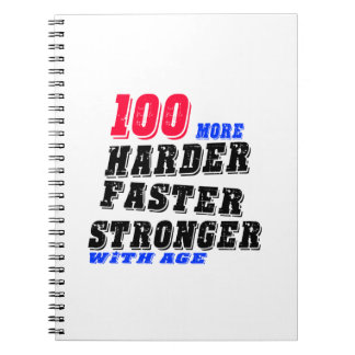 100 More Harder Faster Stronger With Age Notebook