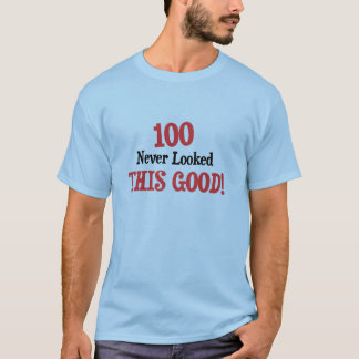 100 never looked this good! T-Shirt