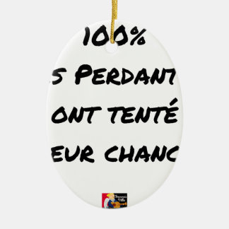 100% OF LOSING TRIED THEIR CHANCE CERAMIC ORNAMENT