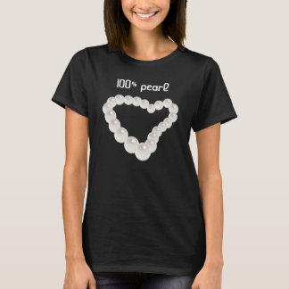 100% pearl with heart of pearls T-Shirt