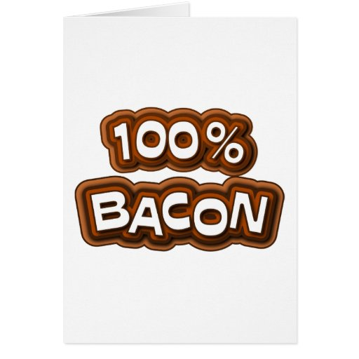 100 Percent Bacon Greeting Cards