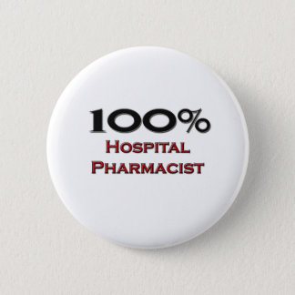 100 Percent Hospital Pharmacist 2 Inch Round Button