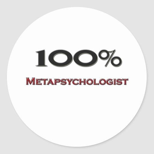 100 Percent Metapsychologist Round Stickers