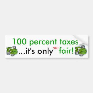 100 percent taxes... - bumper sticker