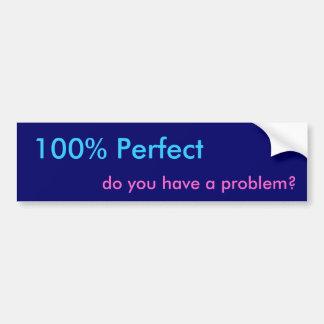 100% Perfect, do you have a problem? Bumper Sticker
