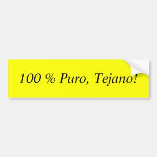 100 % Puro, Tejano! Bumper Sticker