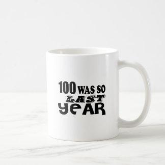 100 So Was So Last Year Birthday Designs Coffee Mug