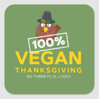100% Vegan Thanksgiving Dinner. No Turkeys Allowed Square Sticker