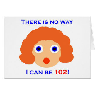102 There is no way Card