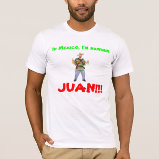 103191_01_Lg, In Mexico, I'm number, JUAN!!! T-Shirt
