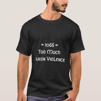 ~ 1066 ~Too Much Saxon Violence T-Shirt