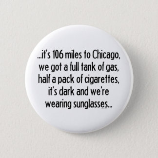 106 Miles To Chicago 2 Inch Round Button