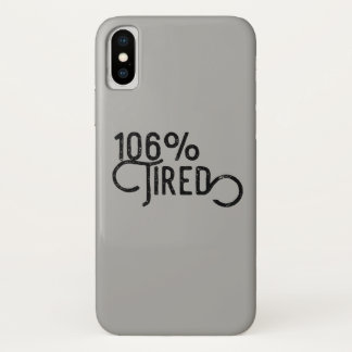106% Tired iPhone X Case