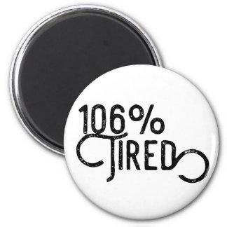106% Tired Magnet