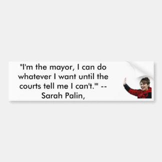 10_61_palin_sarah I m the mayor I can do wha Bumper Stickers
