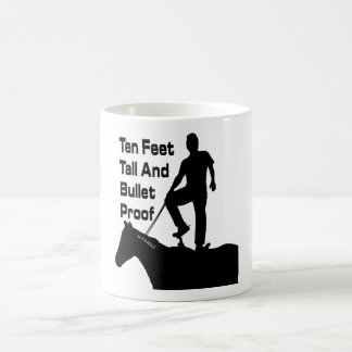10 Feet Tall and Bullet Proof Coffee Mug