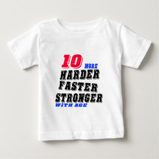 10 More Harder Faster Stronger With Age Baby T-Shirt